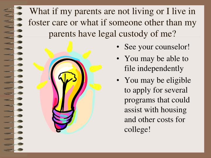 What if my parents are not living or I live in foster care or what if someone other than my parents have legal custody of me?