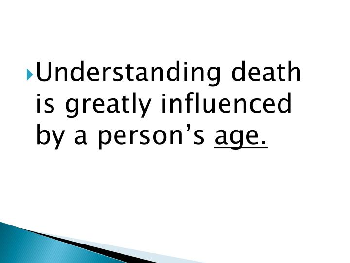 Understanding death is greatly influenced by a person's