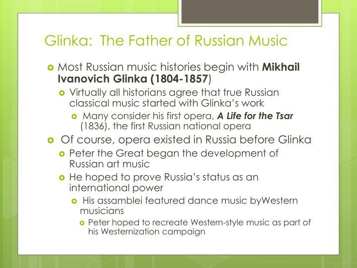 Glinka:  The Father of Russian Music