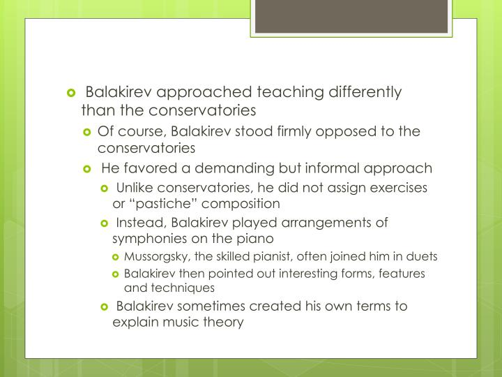 Balakirev approached teaching differently than the conservatories
