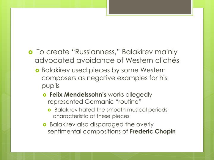 """To create """"Russianness,"""" Balakirev mainly advocated avoidance of Western clichés"""