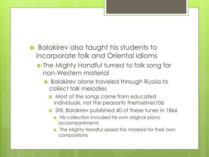 Balakirev also taught his students to incorporate folk and Oriental idioms