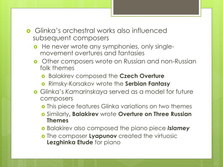 Glinka's orchestral works also influenced subsequent composers