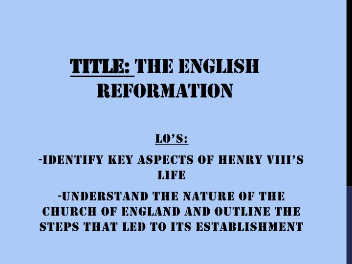 reasons for the reformation in england The reformation (more fully the protestant reformation, or the european reformation) was a schism in western christianity initiated by martin luther and continued by huldrych zwingli, john calvin and other protestant reformers in 16th-century europe.