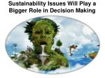 sustainability issues will play a bigger role in decision making