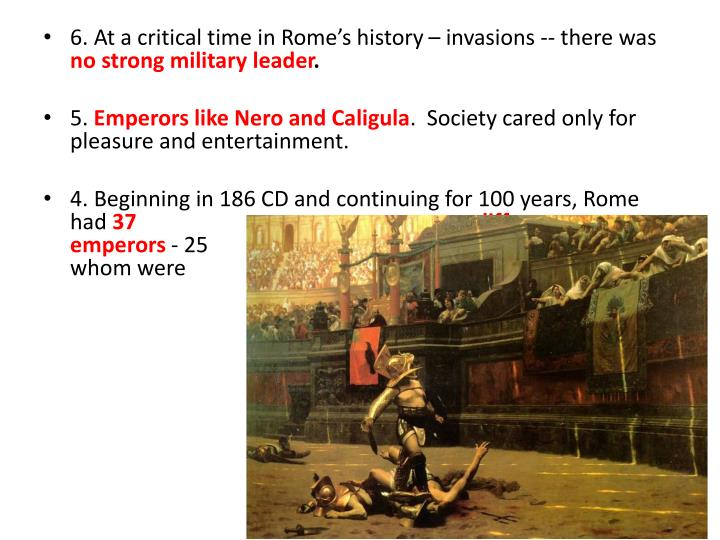 6. At a critical time in Rome's history – invasions -- there was