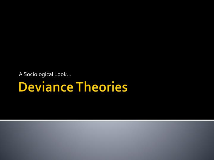 deviance based on five sociological theories