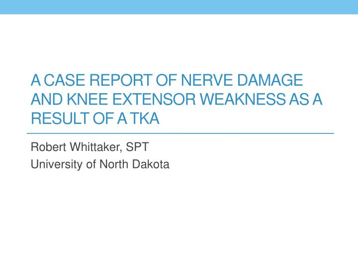 a case report of nerve damage and knee extensor weakness as a result of a tka n.