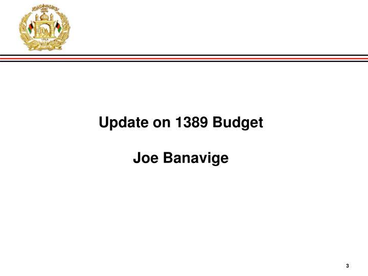 Update on 1389 budget joe banavige