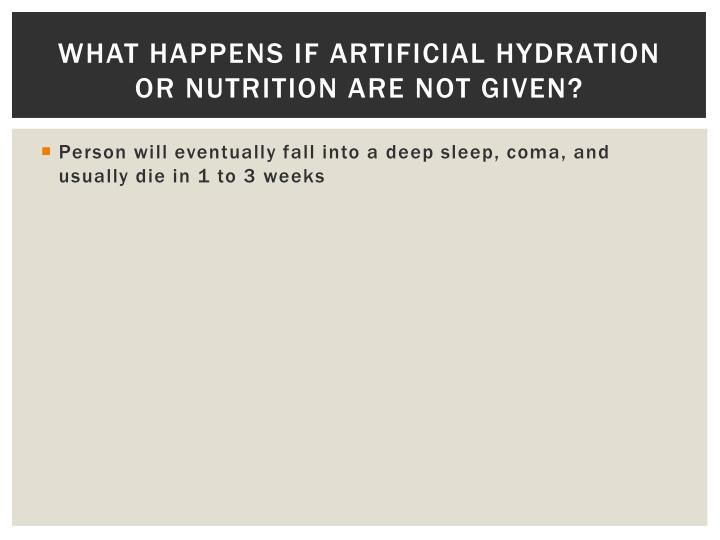 What happens if artificial hydration or nutrition are not given?