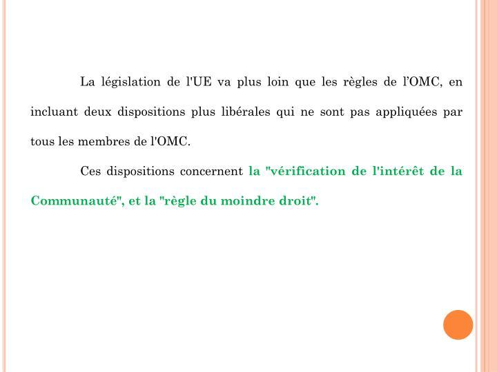 La législation de l'UE va plus loin que les règles de l'OMC, en incluant deux dispositions plus libérales qui ne sont pas appliquées par tous les membres de l'OMC.