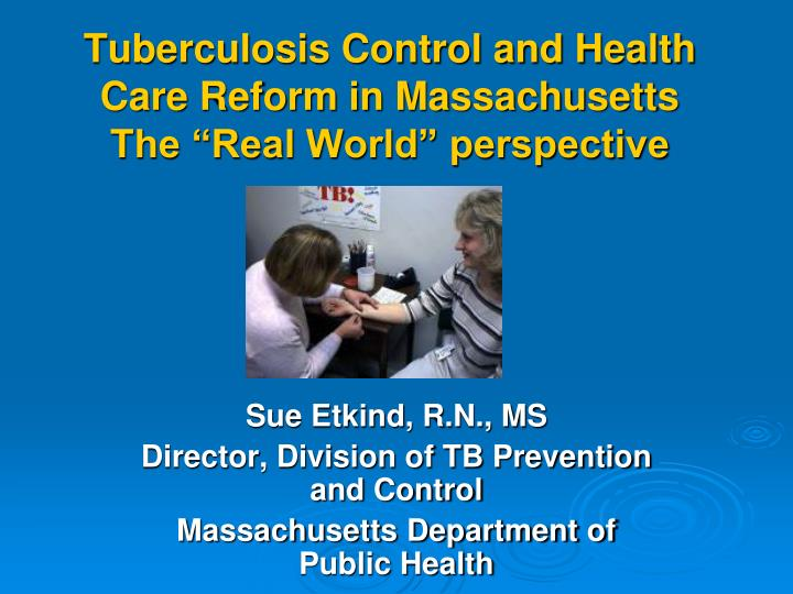 Tuberculosis control and health care reform in massachusetts the real world perspective