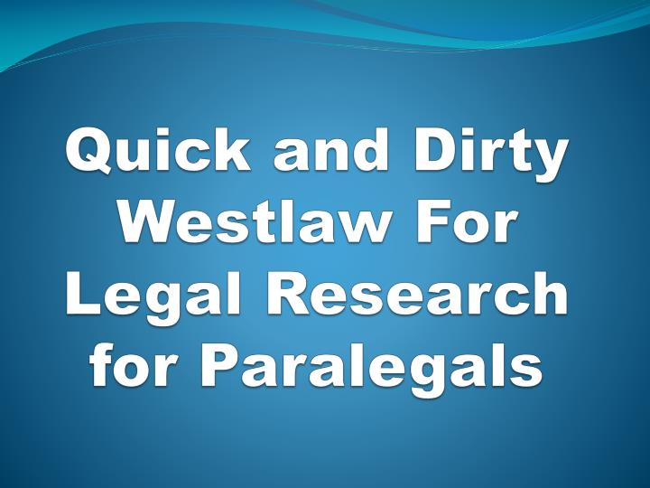 quick and dirty westlaw for legal research for paralegals n.
