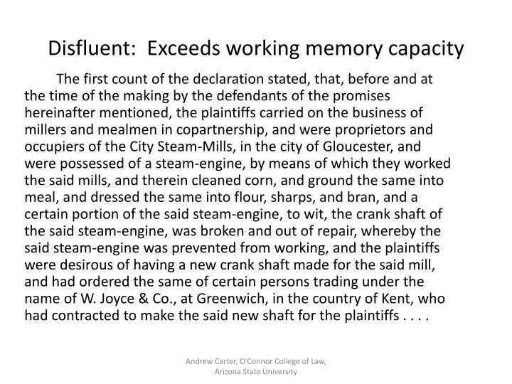 Disfluent:  Exceeds working memory capacity