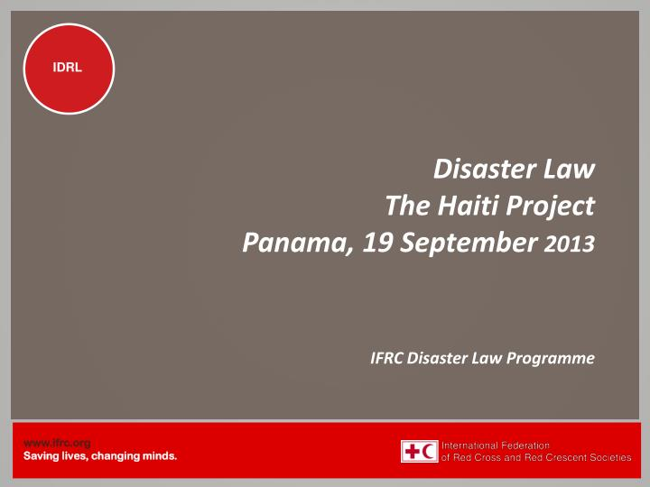 Disaster law the haiti project panama 19 september 2013 ifrc disaster law programme