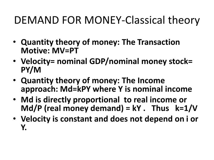 transaction demand for money theory essay The demand for money is affected by several factors, including the level of income, interest rates, and inflation as well as uncertainty about the future the w.