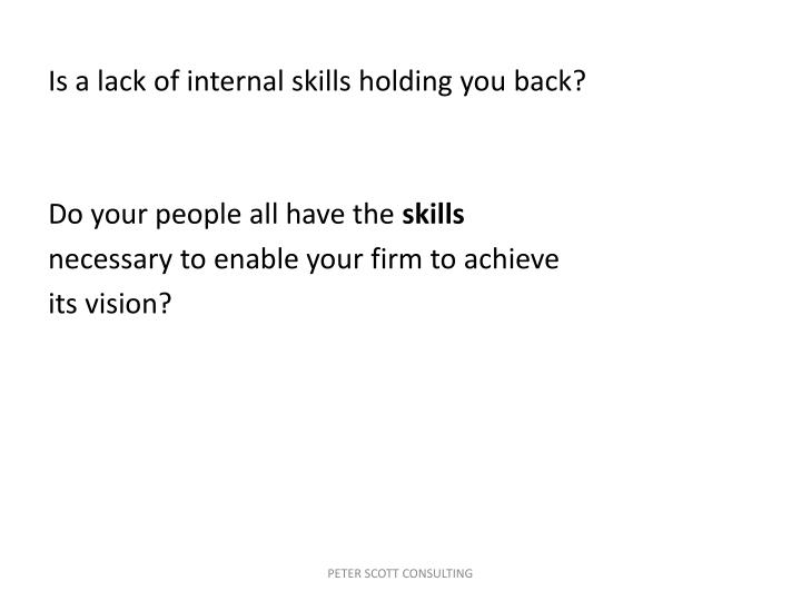 Is a lack of internal skills holding you back?