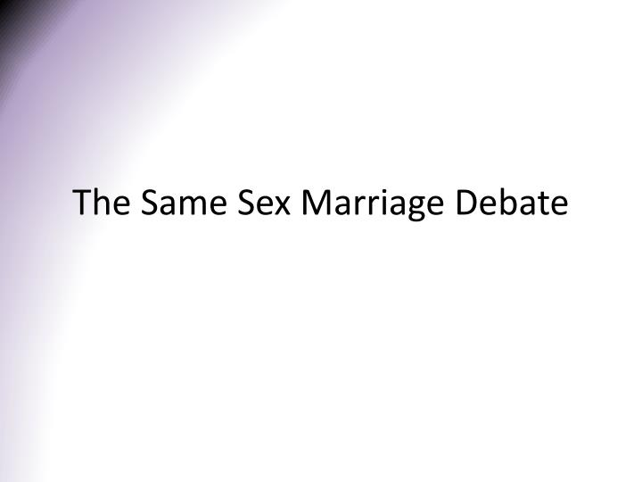 the same sex marriage debate essay (last updated on: october 10, 2018) i would like to thank the author for his/her understanding and comprehension his or her kind and brief explanations to my questions are profoundly welcomedso much appreciation especially to you, the essayist and the solid personnel.