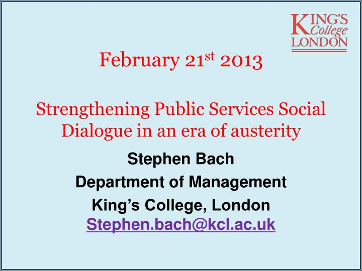 february 21 st 2013 strengthening public services social dialogue in an era of austerity n.