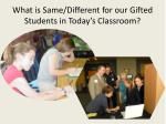 what is same different for our gifted students in today s classroom