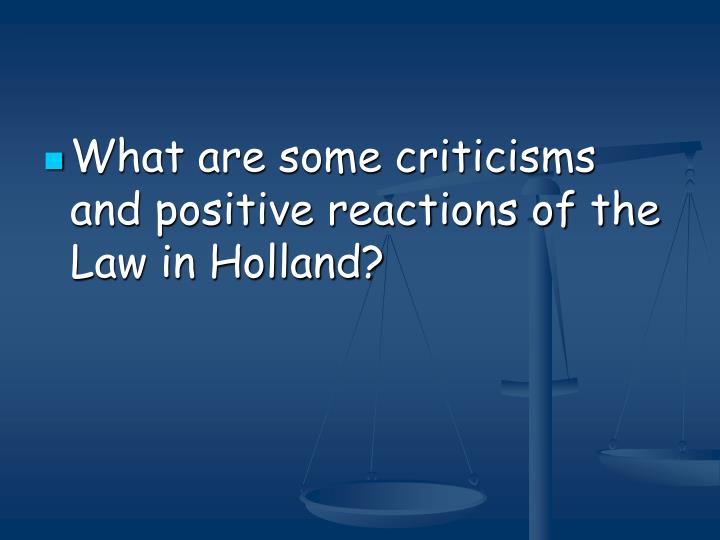 What are some criticisms and positive reactions of the Law in Holland?