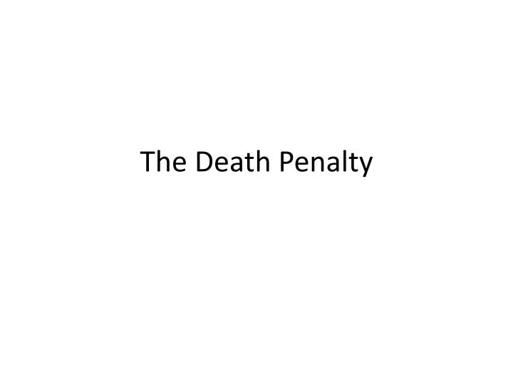the presentation of a death penality Download 'human rights and the death penalty in the us' powerpoint presentation.