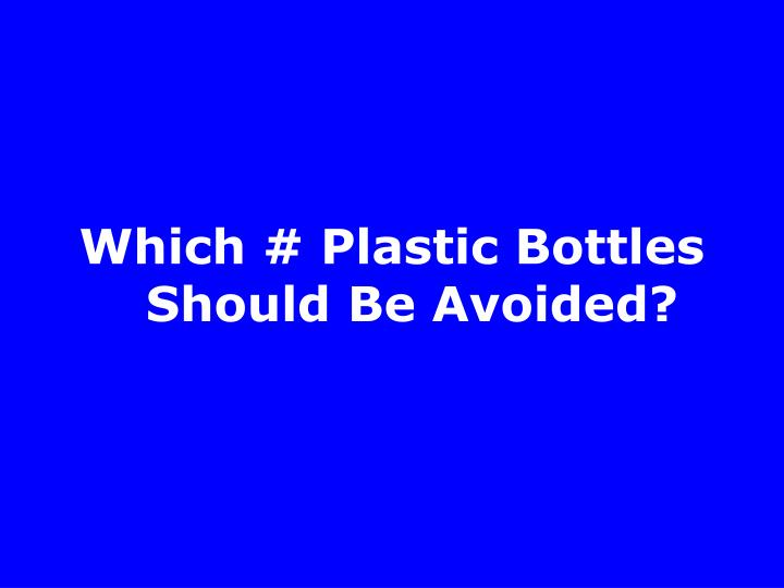 Which # Plastic Bottles Should Be Avoided?