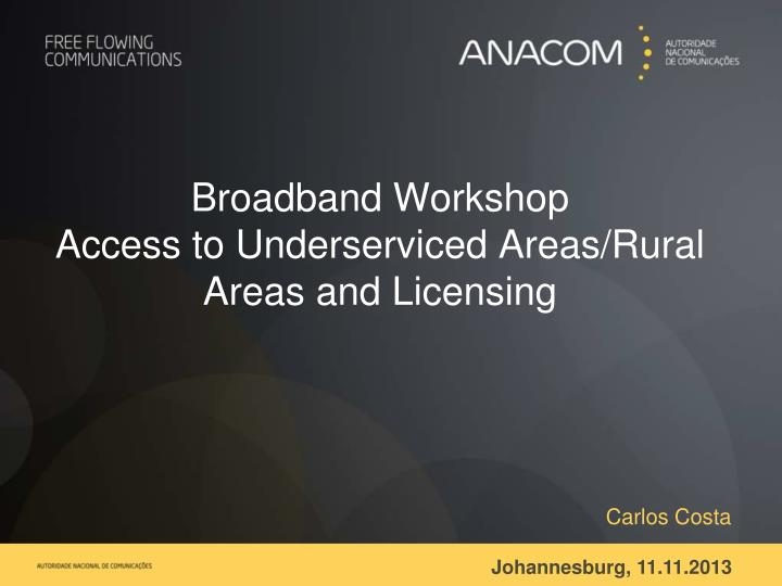 Broadband workshop access to underserviced areas rural areas and licensing