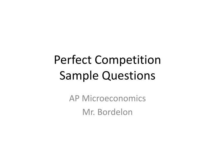 perfect competition and question Perfect competition question 4 a firm in perfect competition will be: a productively efficient in both the short run and the long run.