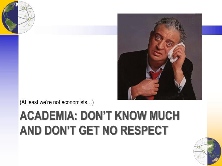 Academia don t know much and don t get no respect