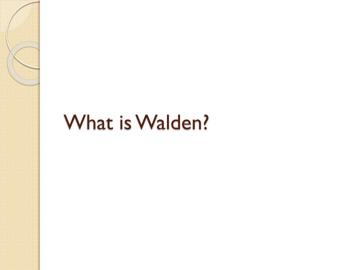 What is Walden?