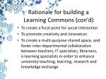 rationale for building a learning commons con d