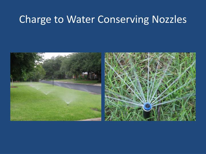 Charge to Water Conserving Nozzles