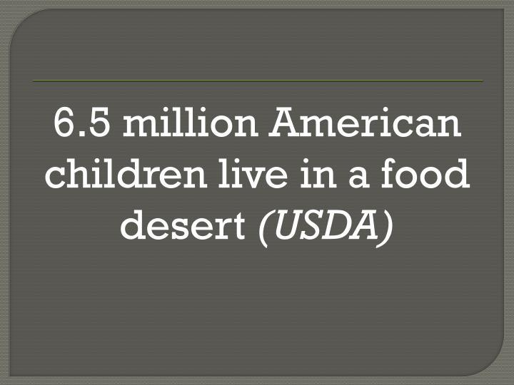 6.5 million American children live in a food desert