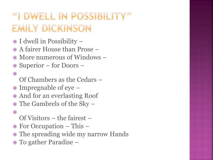 """I dwell in Possibility"""