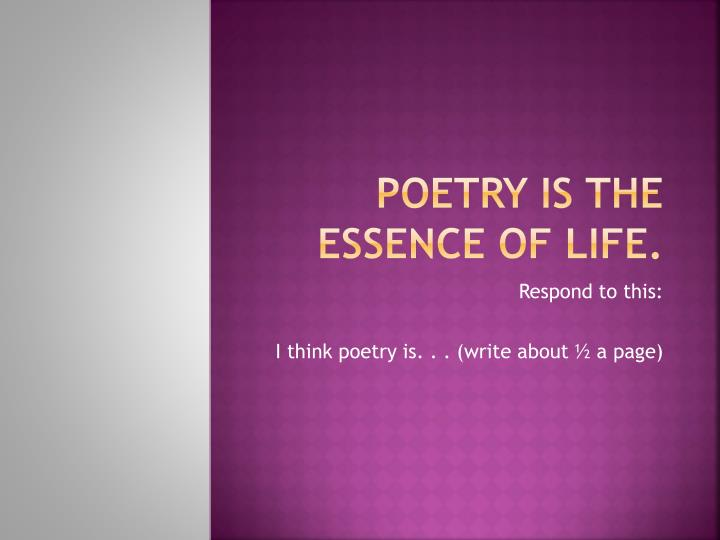 Poetry is the essence of life