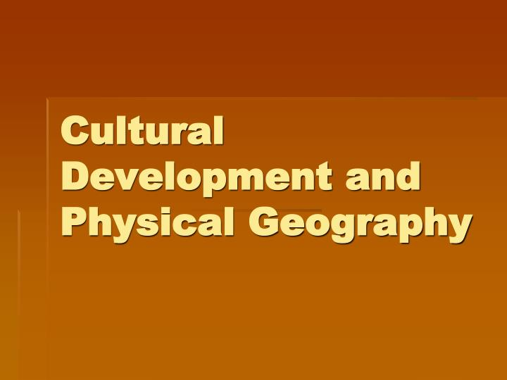 cultural development and physical geography n.