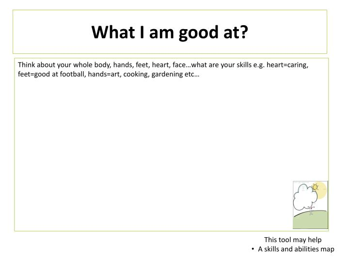 What I am good at?