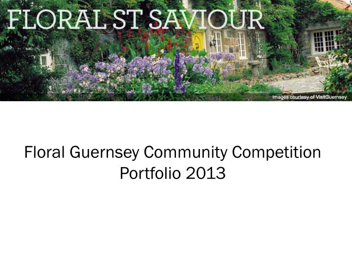 floral guernsey community competition portfolio 2013 n.