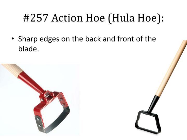 #257 Action Hoe (Hula Hoe):