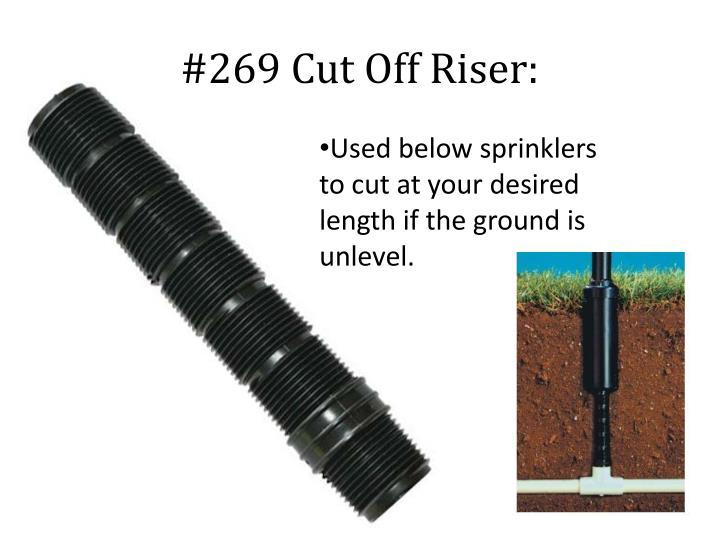 #269 Cut Off Riser: