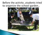 before the activity students tried to organize the school garden