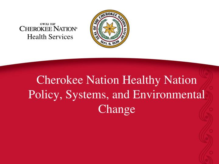 cherokee nation healthy nation policy systems and environmental change n.