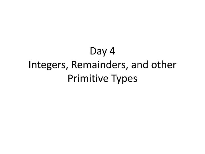 day 4 integers remainders and other primitive types n.