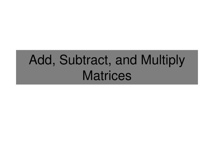 add subtract and multiply matrices n.