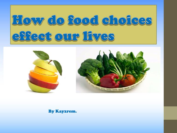 how do food choices effect our lives n.