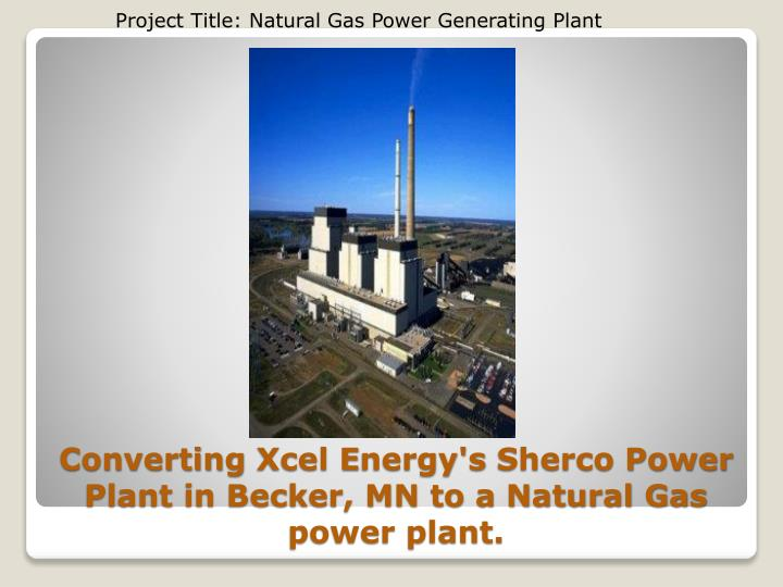 converting xcel e nergy s sherco power plant in becker mn to a natural gas power plant n.