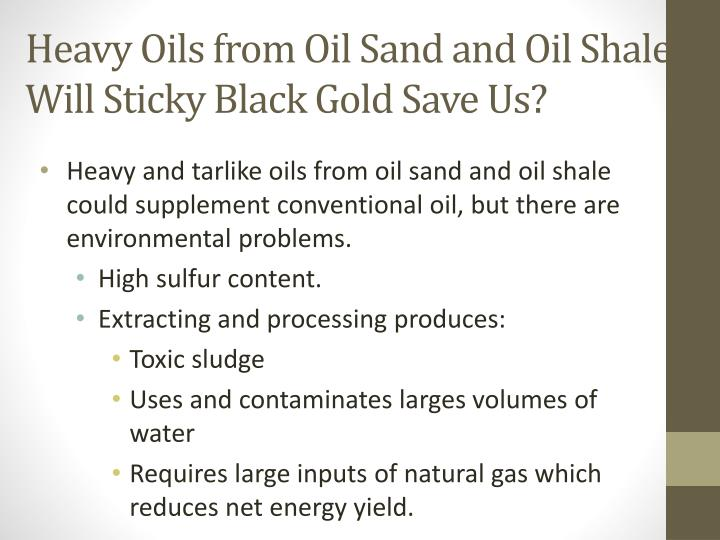 Heavy Oils from Oil Sand and Oil Shale: Will Sticky Black Gold Save Us?
