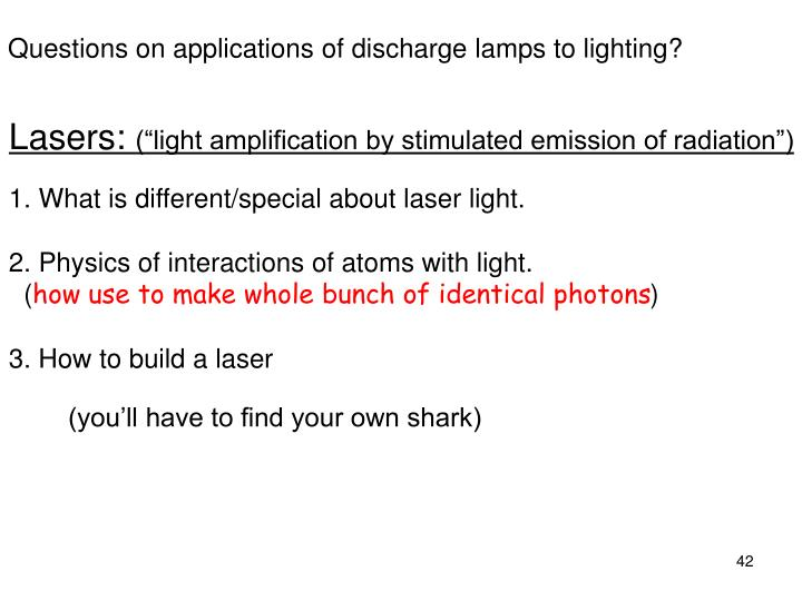 Questions on applications of discharge lamps to lighting?