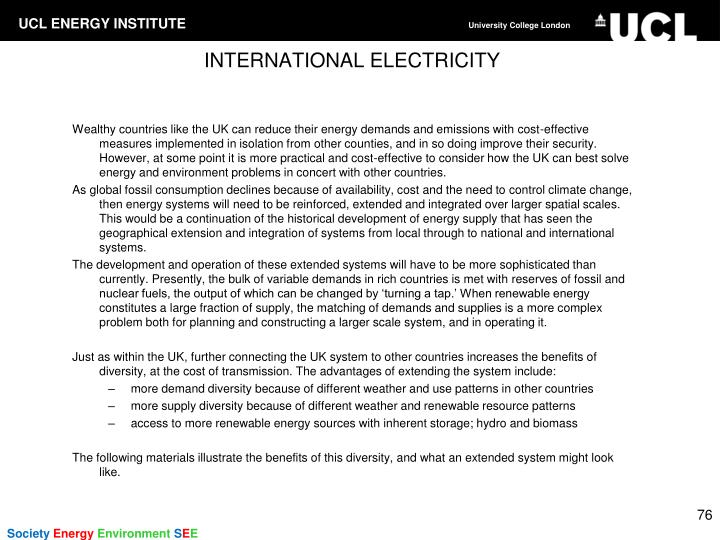 Wealthy countries like the UK can reduce their energy demands and emissions with cost-effective measures implemented in isolation from other counties, and in so doing improve their security. However, at some point it is more practical and cost-effective to consider how the UK can best solve energy and environment problems in concert with other countries.